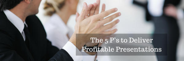 The 5 P's to Deliver Profitable Presentations