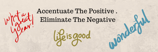 Accentuate The Positive. Eliminate The Negative
