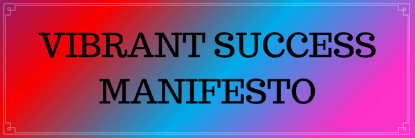 Vibrant Success Manifesto